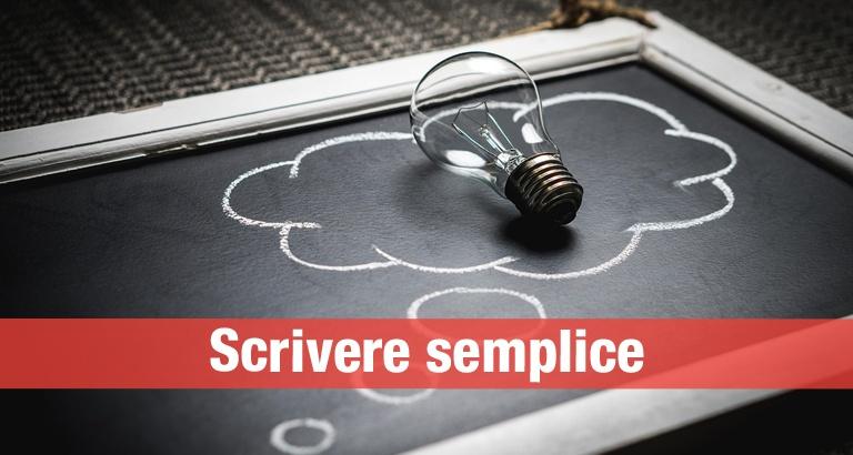 Il concetto di scrivere semplice è una delle regole principali del copywriting. Vediamo cosa significa, con qualche consiglio per scrivere testi semplici e immediati.
